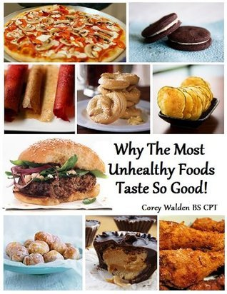 Why The Most Unhealthy Foods Taste So Good!  by  Corey Walden