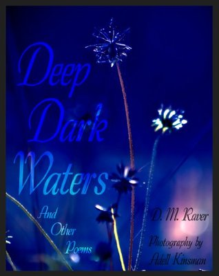 Deep Dark Waters: And Other Poems D.M. Raver