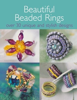 Beautiful Beaded Rings: Over 30 Unique & Stylish Designs  by  Irene Lassus