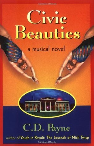 Civic Beauties: A Novel with Songs  by  C.D. Payne