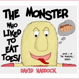 The Monster who liked to eat toes!  by  David Haddock