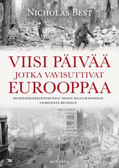 Viisi päivää jotka vavisuttivat Eurooppaa – Silminnäkijäkertomuksia toisen maailmansodan viimeisistä päivistä Nicholas Best