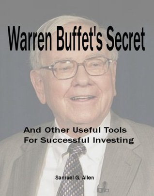 Warren Buffets Secret and Other Useful Tools For Successful Investing Samuel G. Allen