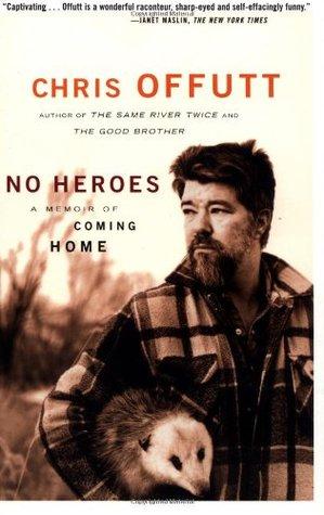 No Heroes: A Memoir of Coming Home Chris Offutt