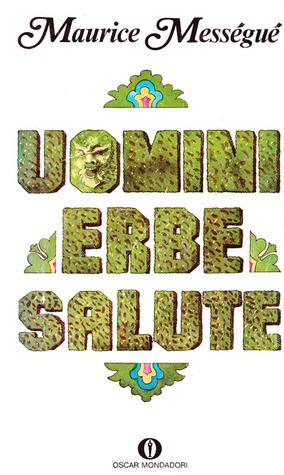 Uomini Erbe Salute  by  Maurice Mességué