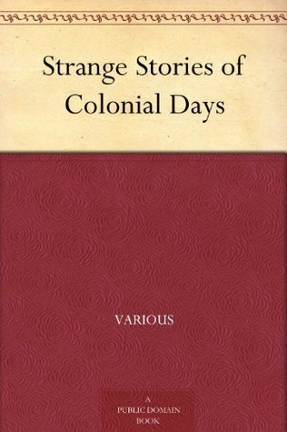 Strange Stories of Colonial Days Various