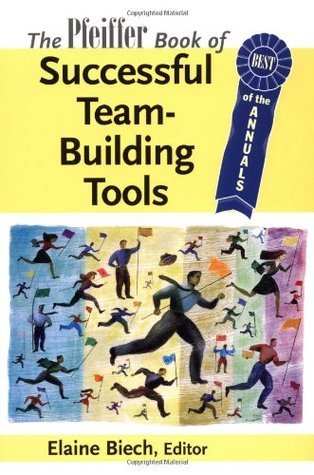 The Pfeiffer Book of Classic Team Building Tools: Best of the Annuals  by  Elaine Biech