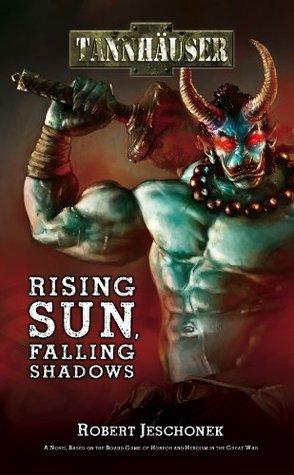 Tannhauser: Rising Sun, Falling Shadows  by  Robert Jeschonek