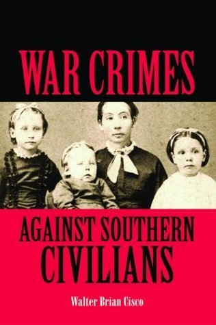 War Crimes Against Southern Civilians  by  Walter Brian Cisco