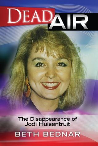Dead Air - The Disappearance of Jodi Huisentruit Beth Bednair