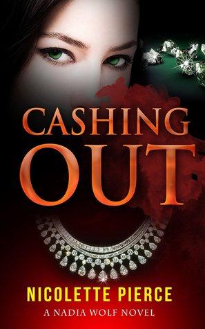 Cashing Out (Nadia Wolf Novel #3) Nicolette Pierce