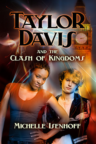 Taylor Davis and the Clash of Kingdoms (Taylor Davis, #2)  by  Michelle Isenhoff