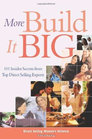 More Build It Big: 101 Insider Secrets from Top Direct Selling Experts Direct Selling Womens Alliance