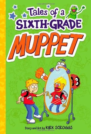 Tales of a Sixth-Grade Muppet (Tales of a Sixth-Grade Muppet, #1) Kirk Scroggs