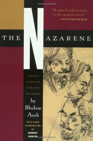 The Nazarene: A Novel Based on the Life of Christ  by  Scholem Asch