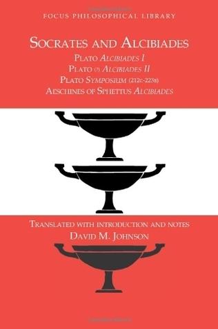 Socrates and Alcibiades: Four Texts: Platos Alcibiades 1-2, Symposium 212c-223a, Aeschines Alcibiades Aeschines