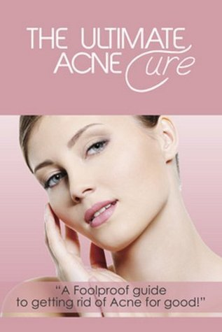 The Ultimate Acne Cure - A foolproof guide to getting rid of acne for good!  by  Anna Everitt