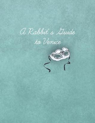 A Rabbits Guide to Venice  by  Sara Mihálik, Sarah Suchá