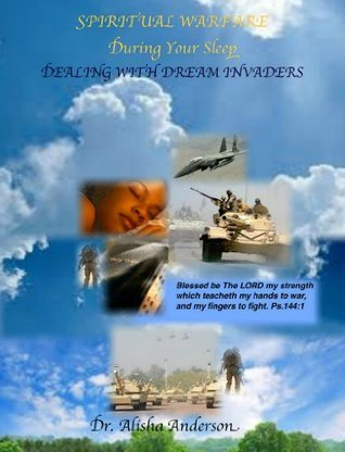 SPIRITUAL WARFARE DURING YOUR SLEEP: Dealing with Dream Invaders Alisha Anderson