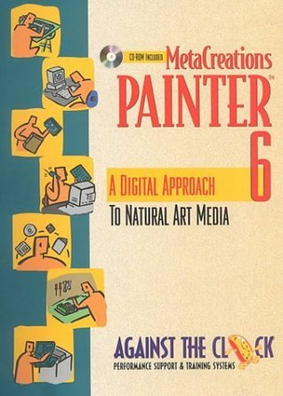 MetaCreations Painter 6: A Digital Approach to Natural Art Media  by  Against the Clock