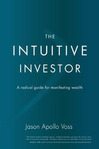 The Intuitive Investor: A Radical Guide For Manifesting Wealth  by  Jason Apollo Voss