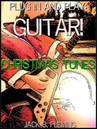 Plug In And Play: Guitar! Christmas Tunes  by  Jack B. Fleming
