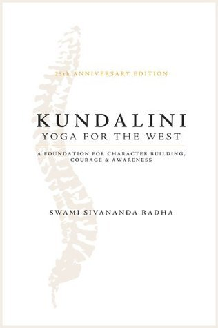 Kundalini Yoga for the West: A Foundation for Character Building Courage and Awareness  by  Swami Sivananda Radha