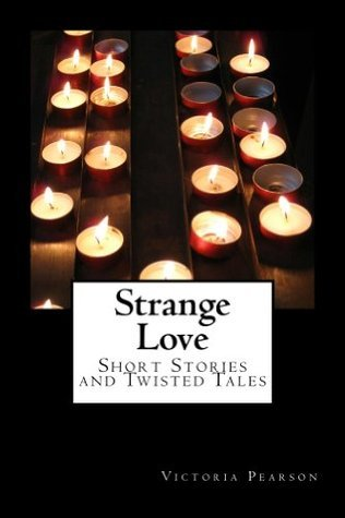 Strange Love Short Stories and Twisted Tales Victoria Pearson