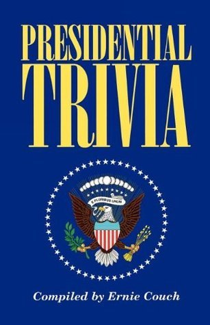Presidential Trivia  by  Ernie Couch