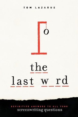 The Last Word: Definitive Answers to All Your Screenwriting Questions  by  Tom Lazarus
