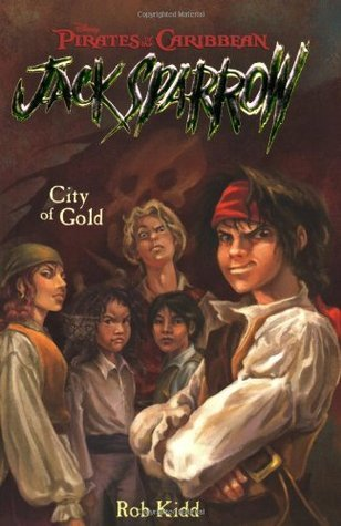 City of Gold (Pirates of the Caribbean: Jack Sparrow, #7)  by  Rob Kidd
