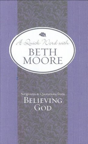 Scriptures and Quotations from Believing God  by  Beth Moore