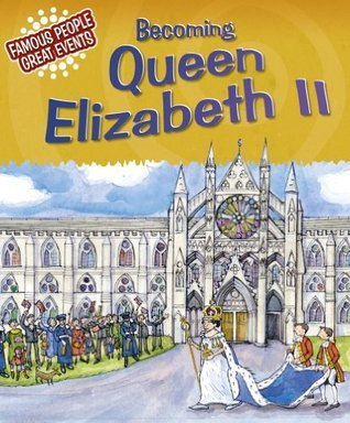 Becoming Queen Elizabeth II: Famous People, Great Events  by  Gillian Clements