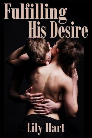 Fulfilling His Desire - Erotic Romance  by  Lily Hart