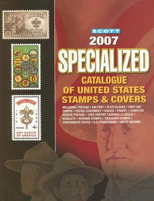 Scott Specialized Catalogue of United States Stamps & Covers 2007  by  James E. Kloetzel