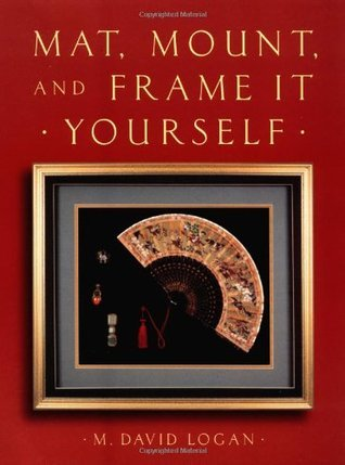 Mat, Mount and Frame It Yourself  by  David Logan