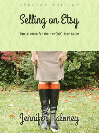 Selling on Etsy: Tips and Tricks for the New(ish) Etsy Seller Jennifer Maloney