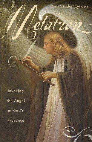 Metatron: Invoking the Angel of Gods Presence Rose Vanden Eynden