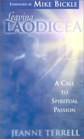 Leaving Laodicea: A Call to Spiritual Passion Jeanne Terrell