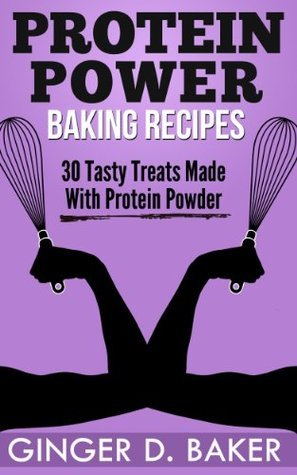 Protein Power Baking Recipes  by  Ginger D. Baker
