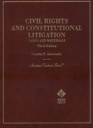 Civil Rights and Constitutional Litigation, Cases and Materials  by  Charles F. Abernathy