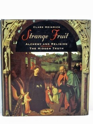 Strange Fruit: Alchemy, Religion and Magical Foods: A Speculative History  by  Clark Heinrich