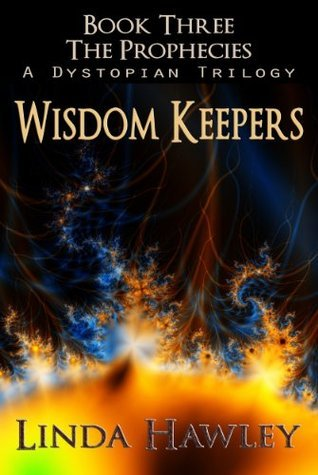 Wisdom Keepers (The Prophecies Dystopian Trilogy, Book 3) Linda Hawley