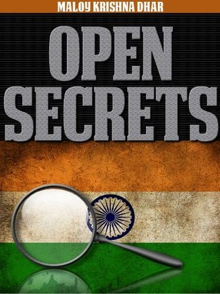 Open Secrets: The Explosive Memoirs of an Indian Intelligence Officer  by  Maloy Krishna Dhar