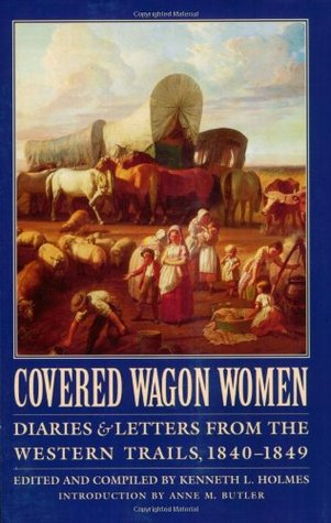 Covered Wagon Women: Diaries & Letters from the Western Trails, 1840-1890  by  Kenneth L. Holmes