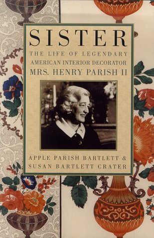 Sister: The Life of Legendary Interior Decorator Mrs. Henry Parish II  by  Susan Bartlett Crater