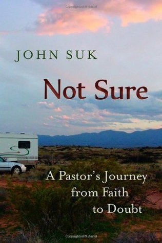 Not Sure: A Pastors Journey from Faith to Doubt  by  John D. Suk