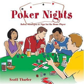 Poker Nights: Rules, Strategies, and Tips for the Home Player  by  Scott Tharler