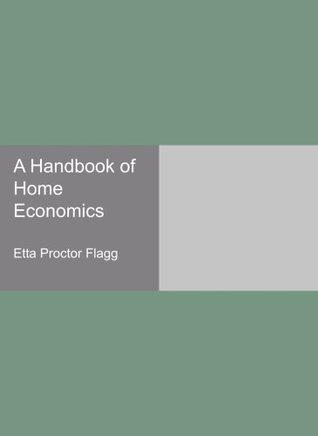 A Handbook of Home Economics  by  Etta Proctor Flagg