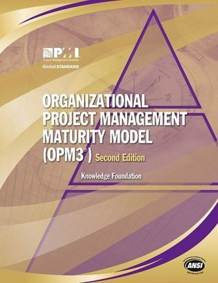 Organizational Project Management Maturity Model, (Opm3r) Knowledge Foundation: Knowledge Foundation  by  Project Management Institute